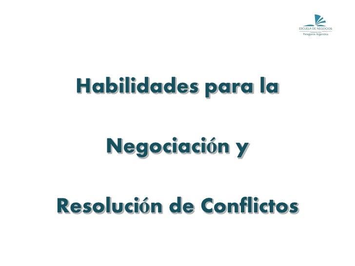 Habilidades para la      Negociación y  Resolución de Conflictos