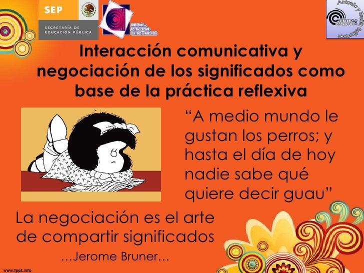 Interacción comunicativa y   negociación de los significados como       base de la práctica reflexiva                     ...
