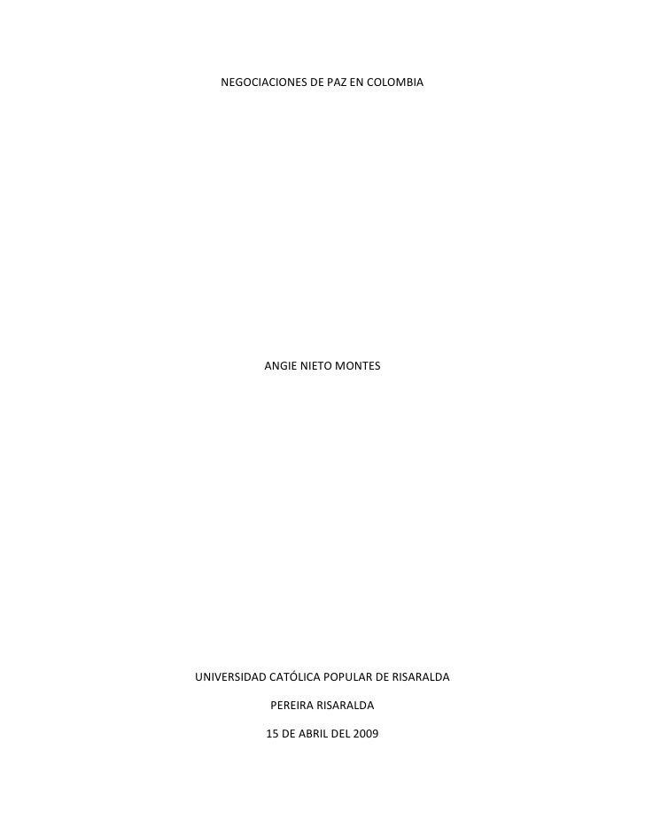 NEGOCIACIONES DE PAZ EN COLOMBIA<br />ANGIE NIETO MONTES<br />UNIVERSIDAD CATÓLICA POPULAR DE RISARALDA<br />PEREIRA RISAR...