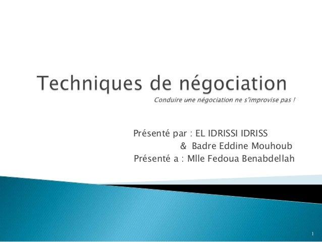Présenté par : EL IDRISSI IDRISS & Badre Eddine Mouhoub Présenté a : Mlle Fedoua Benabdellah  1