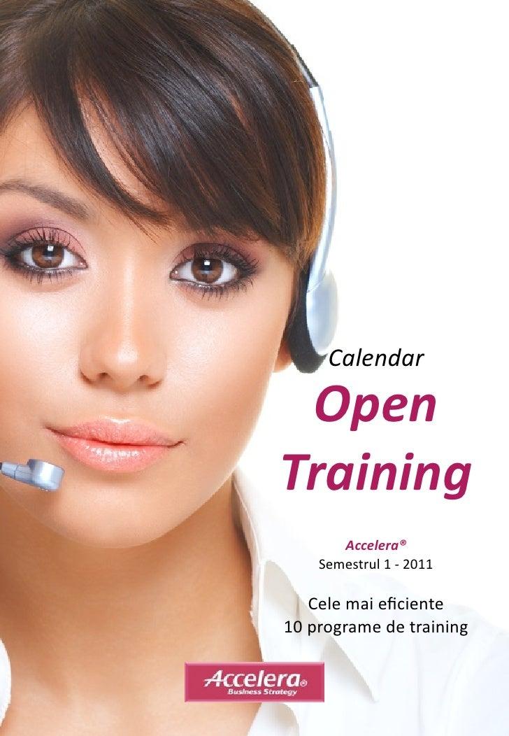 Calendar OpenTraining       Accelera®    Semestrul 1 -‐ 2011    Cele mai eficiente 10 programe de training