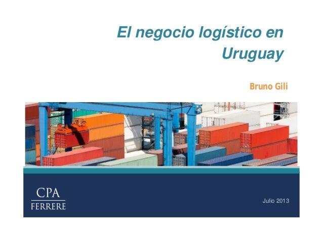 El negocio logístico en Uruguay Julio 2013 Bruno Gili