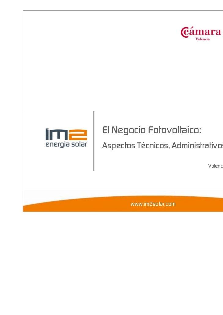 El Negocio Fotovoltaico:Aspectos Técnicos, Administrativos y Financieros                             Valencia, 23 de febre...