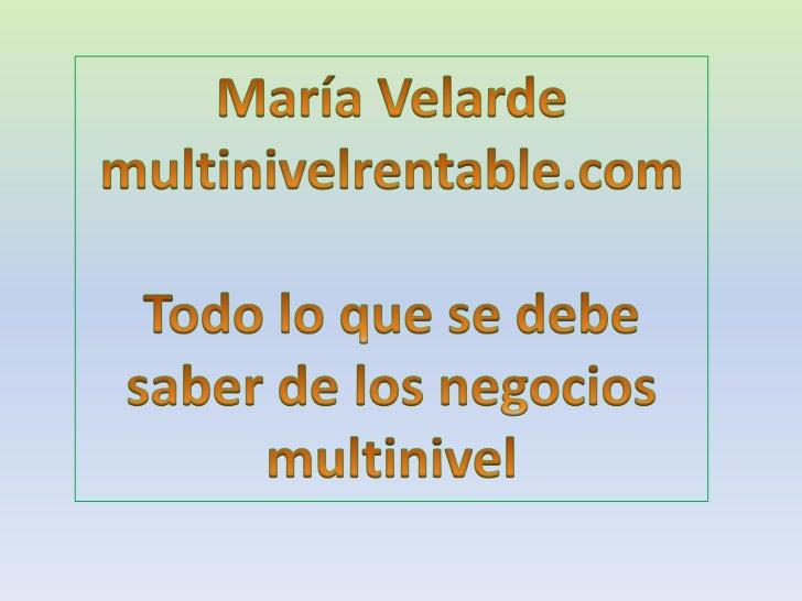 María Velarde<br />multinivelrentable.com<br />Todo lo que se debe saber de los negocios multinivel<br />