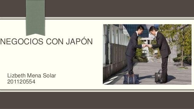 NEGOCIOS CON JAPÓN Lizbeth Mena Solar 201120554