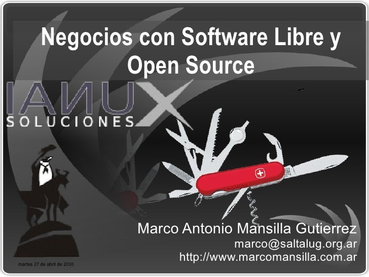 Negocios con Software Libre y Open Source Marco Antonio Mansilla Gutierrez [email_address] http://www.marcomansilla.com.ar