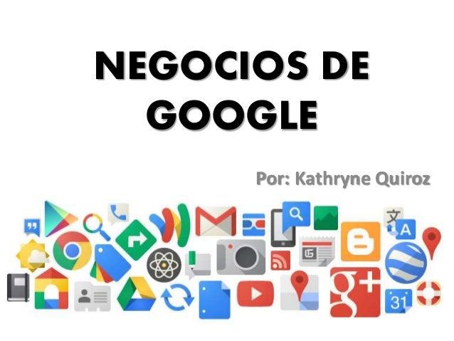 NEGOCIOS DE GOOGLE Por: Kathryne Quiroz