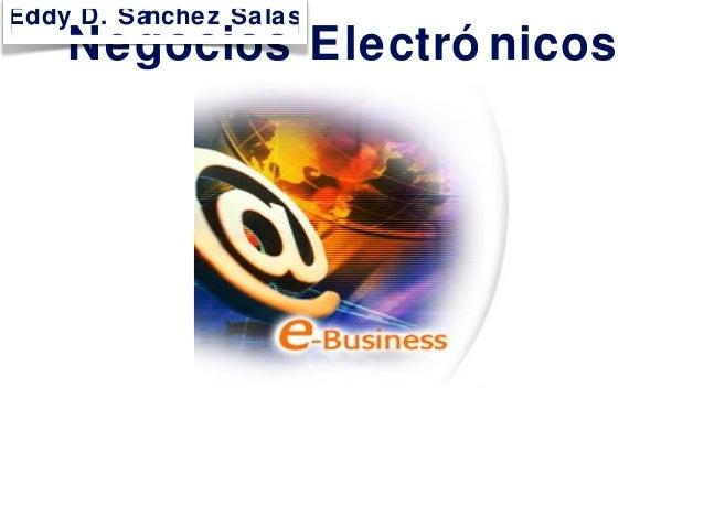 Negocios Electró nicos Eddy D. Sánchez Salas