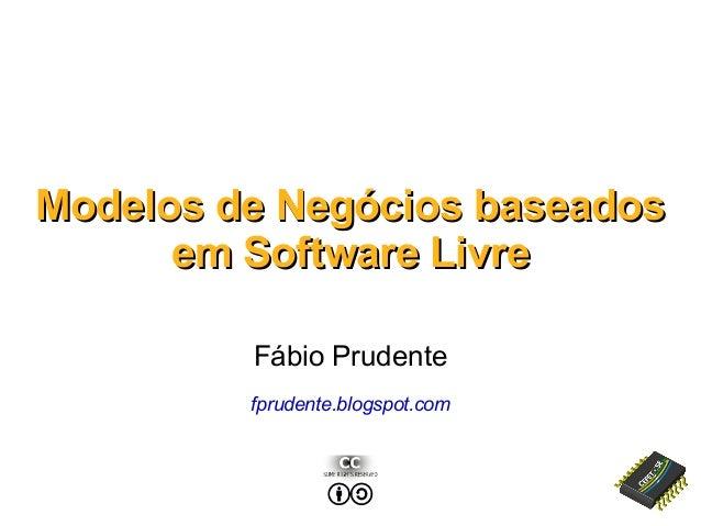 Modelos de Negócios baseadosModelos de Negócios baseados em Software Livreem Software Livre Fábio Prudente fprudente.blogs...