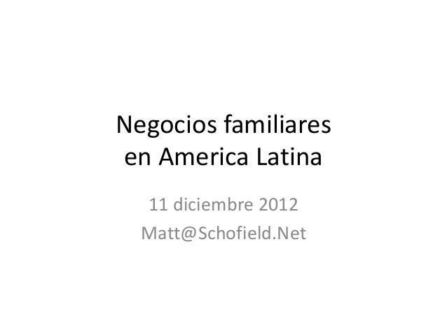 Negocios familiaresen America Latina  11 diciembre 2012  Matt@Schofield.Net