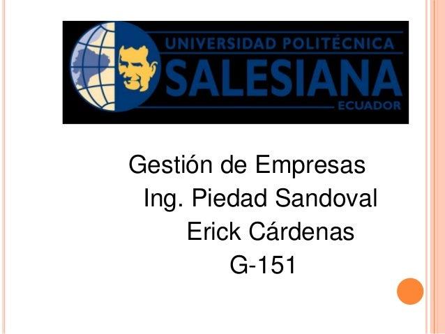 Gestión de Empresas Ing. Piedad Sandoval Erick Cárdenas G-151