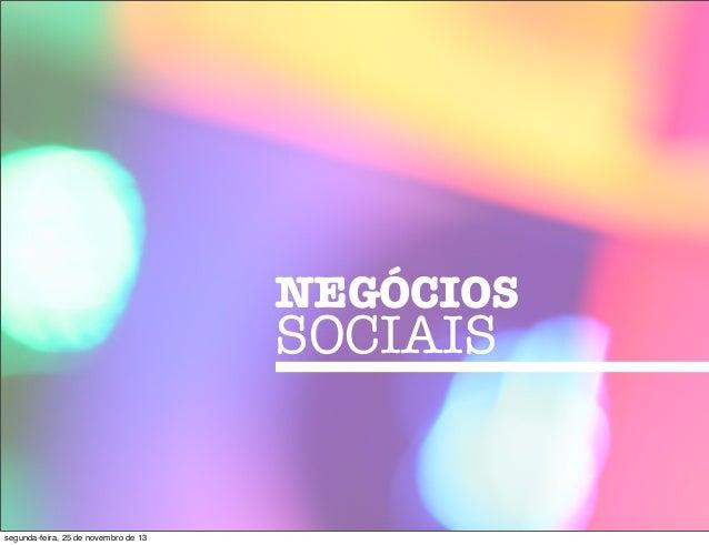 NEGÓCIOS  SOCIAIS  segunda-feira, 25 de novembro de 13