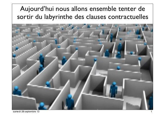 Aujourd'hui nous allons ensemble tenter de sortir du labyrinthe des clauses contractuelles 1samedi 28 septembre 13