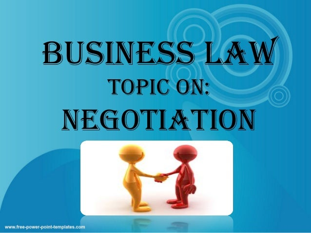 BUSINESS LAW TOPIC ON:  NEGOTIATION