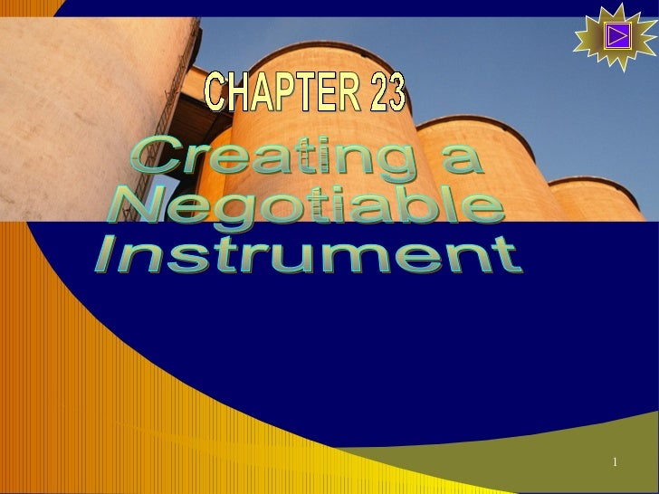 Creating a Negotiable Instrument CHAPTER 23