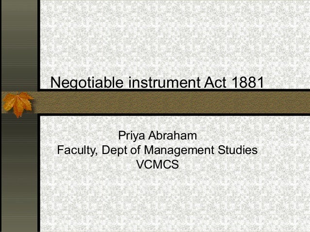 Negotiable instrument Act 1881            Priya Abraham Faculty, Dept of Management Studies                VCMCS