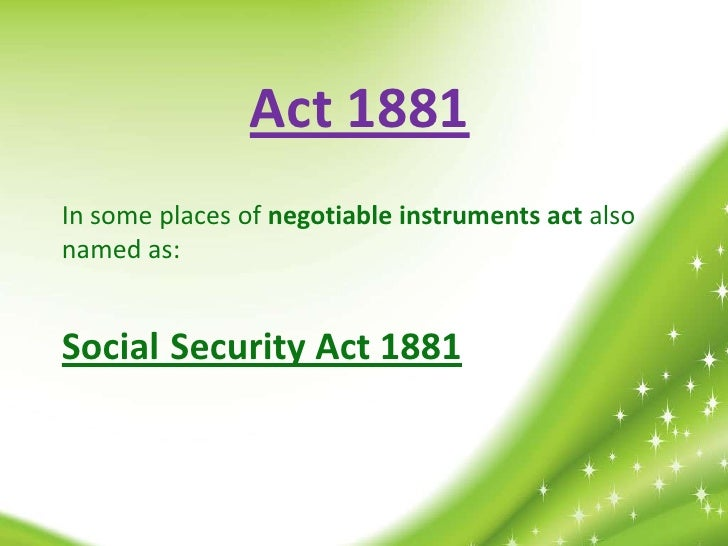 Act 1881In some places of negotiable instruments act alsonamed as:Social Security Act 1881
