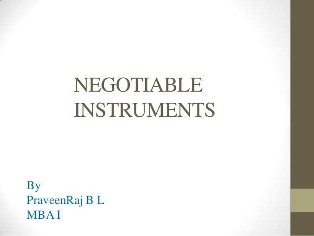 NEGOTIABLE INSTRUMENTS  By PraveenRaj B L MBA I