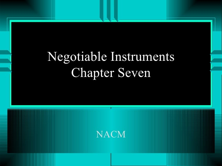 Negotiable Instruments Chapter Seven NACM