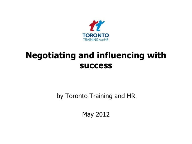 Negotiating and influencing with            success       by Toronto Training and HR               May 2012