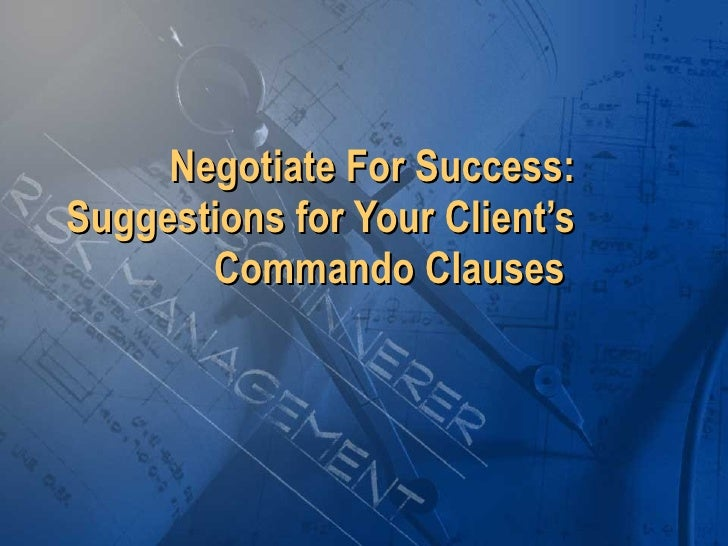 Negotiate For Success: Suggestions for Your Client's Commando Clauses