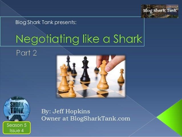 By: Jeff Hopkins Owner at BlogSharkTank.com Season 5 Issue 4 Blog Shark Tank presents: