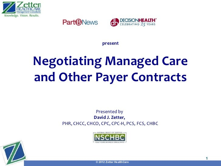 presentNegotiating Managed Careand Other Payer Contracts                  Presented by                 David J. Zetter,   ...