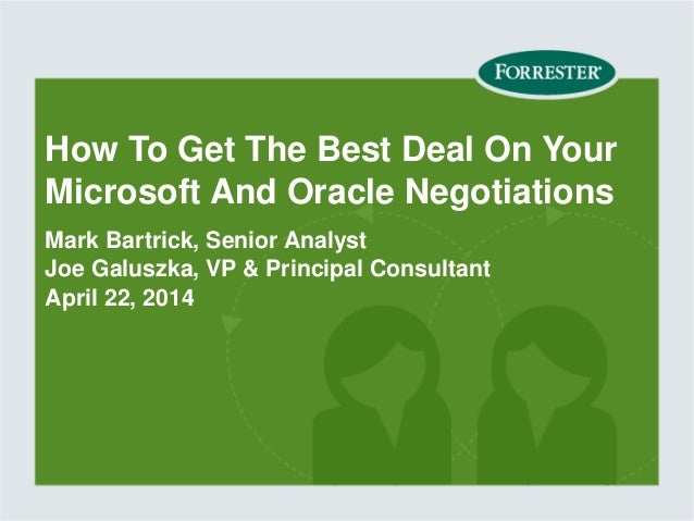 How To Get The Best Deal On Your Microsoft And Oracle Negotiations Mark Bartrick, Senior Analyst Joe Galuszka, VP & Princi...