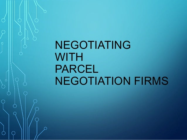 NEGOTIATING WITH PARCEL NEGOTIATION FIRMS