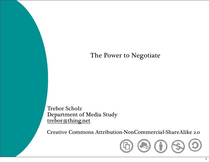 The Power to Negotiate     Trebor Scholz Department of Media Study trebor@thing.net  Creative Commons Attribution-NonComme...