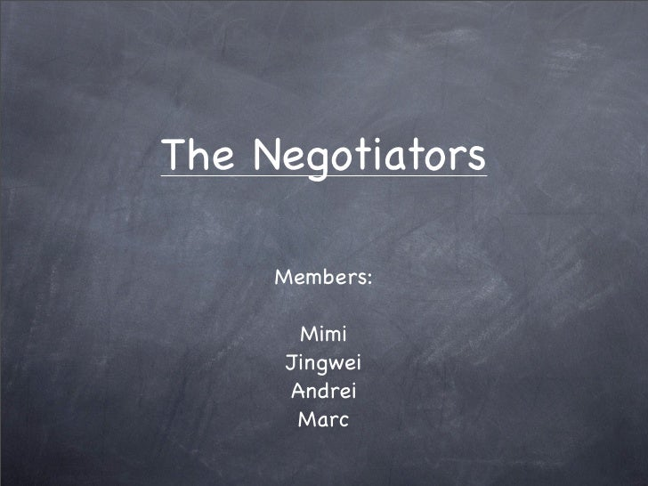 The Negotiators       Members:        Mimi      Jingwei      Andrei       Marc