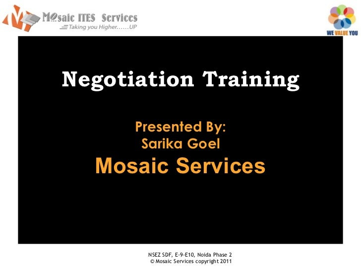 Negotiation Training      Presented By:       Sarika Goel  Mosaic Services       NSEZ SDF, E-9-E10, Noida Phase 2       © ...