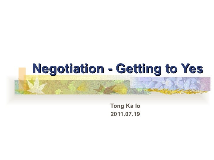 Negotiation - Getting to Yes Tong Ka Io 2011.07.19