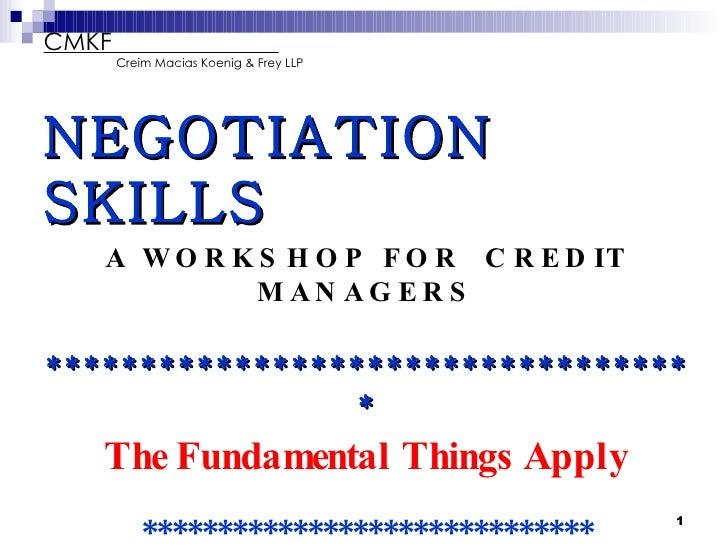 CMKF  Creim Macias Koenig & Frey LLP <ul><li>NEGOTIATION  SKILLS </li></ul><ul><li>A WORKSHOP FOR  CREDIT MANAGERS </li></...