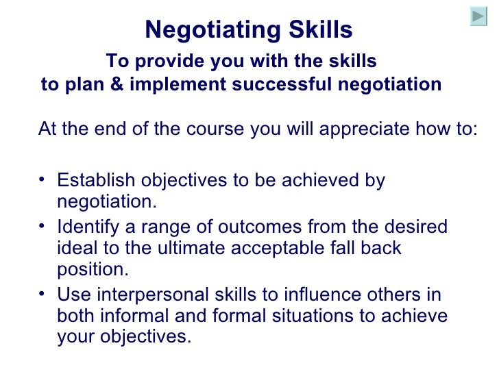 Negotiating Skills To provide you with the skills to plan & implement successful negotiation <ul><li>At the end of the cou...