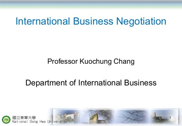 International Business NegotiationProfessor Kuochung ChangDepartment of International Business1