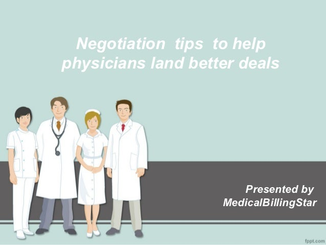 Negotiation tips to helpphysicians land better deals                       Presented by                    MedicalBillingS...