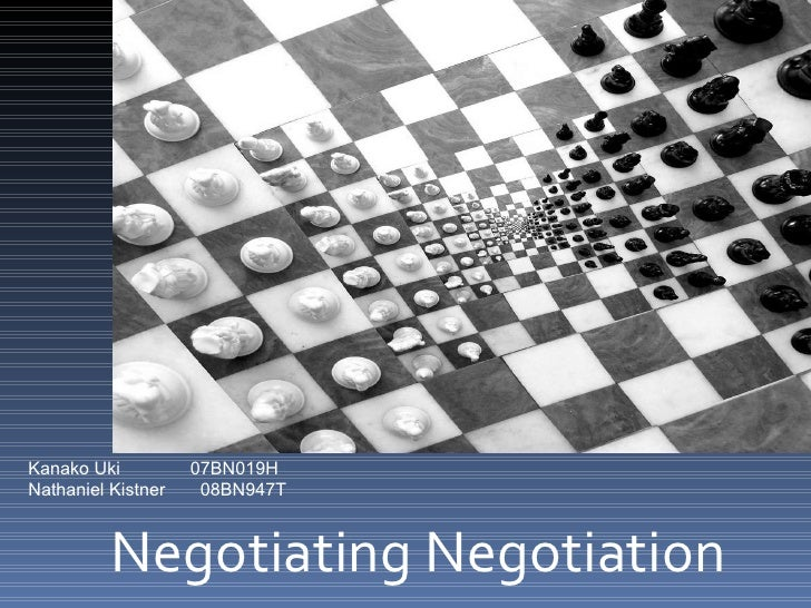 Negotiating Negotiation Kanako Uki  07BN019H Nathaniel Kistner  08BN947T