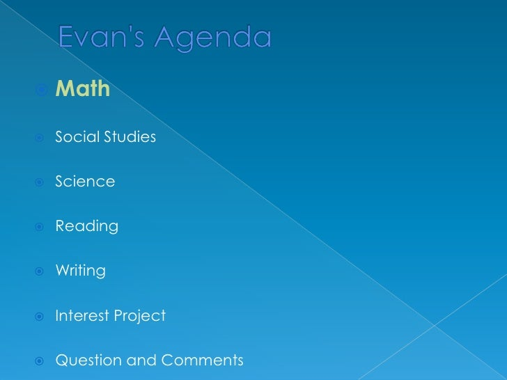 Evan's Agenda<br />Math<br />Social Studies <br />Science<br />Reading<br />Writing<br />Interest Project<br />Question an...