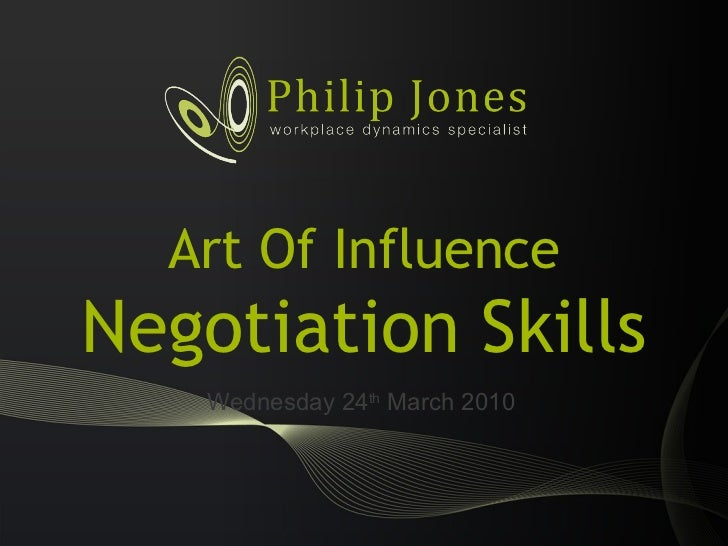 Art Of Influence Negotiation Skills Wednesday 24 th  March 2010