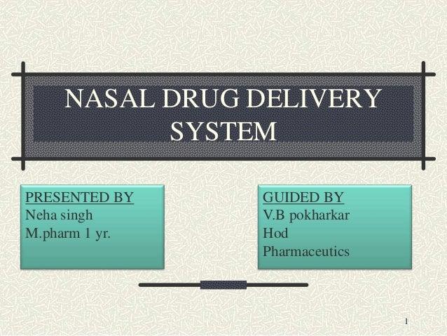 NASAL DRUG DELIVERY SYSTEM PRESENTED BY Neha singh M.pharm 1 yr. GUIDED BY V.B pokharkar Hod Pharmaceutics 1