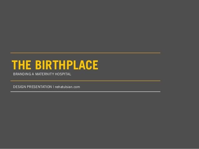 THE BIRTHPLACEBRANDING A MATERNITY HOSPITALDESIGN PRESENTATION | nehatulsian.com