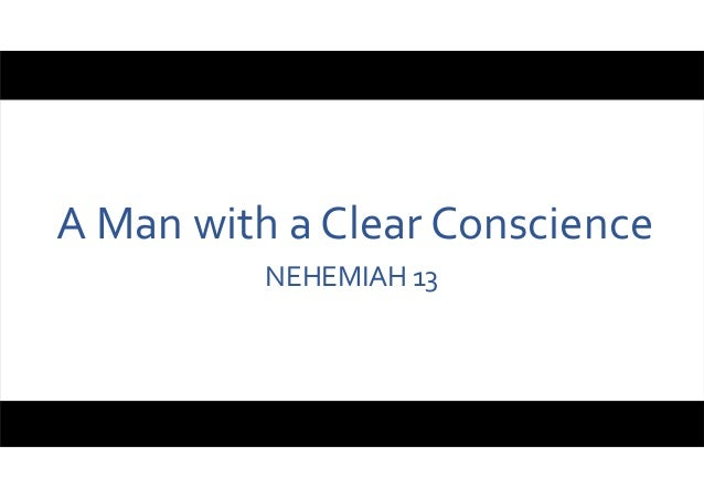 A Man with a Clear Conscience NEHEMIAH 13