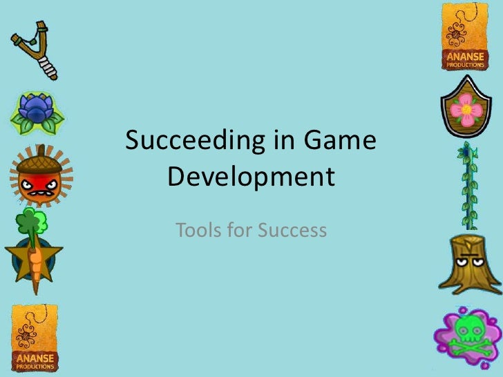 Succeeding in Game Development<br />Tools for Success<br />