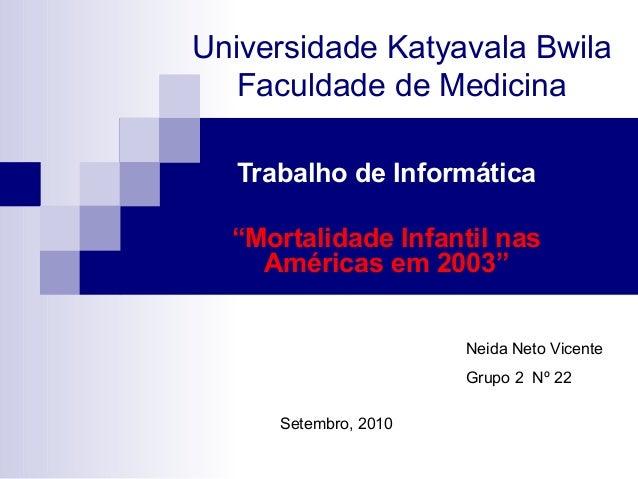 """Universidade Katyavala Bwila Faculdade de Medicina Trabalho de Informática """"Mortalidade Infantil nas Américas em 2003"""" Set..."""