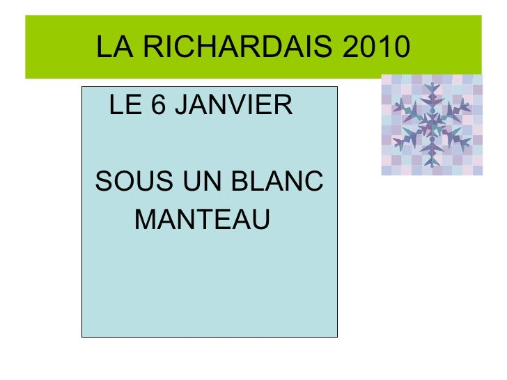 LA RICHARDAIS 2010 <ul><li>LE 6 JANVIER </li></ul><ul><li>SOUS UN BLANC </li></ul><ul><li>MANTEAU </li></ul>