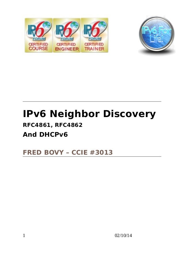 IPv6 Neighbor Discovery RFC4861, RFC4862  And DHCPv6 FRED BOVY – CCIE #3013  1  02/10/14