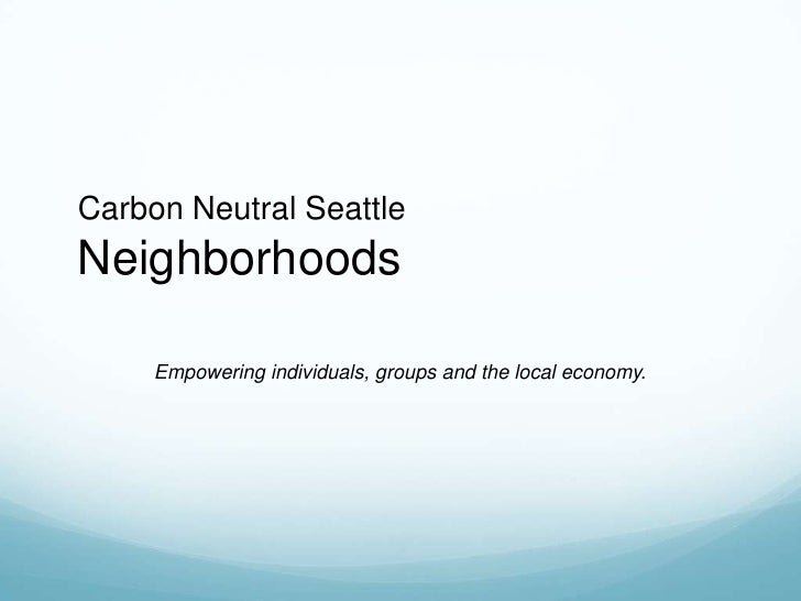 Carbon Neutral Seattle Neighborhoods<br />Empowering individuals, groups and the local economy.<br />