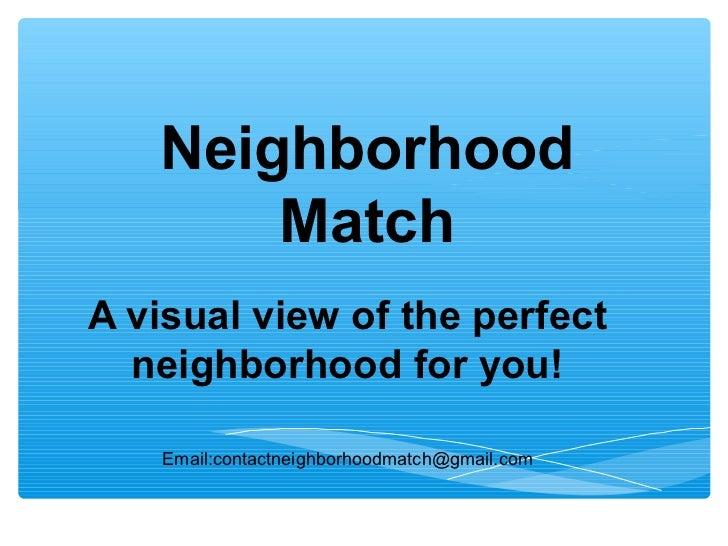 Neighborhood       MatchA visual view of the perfect  neighborhood for you!    Email:contactneighborhoodmatch@gmail.com