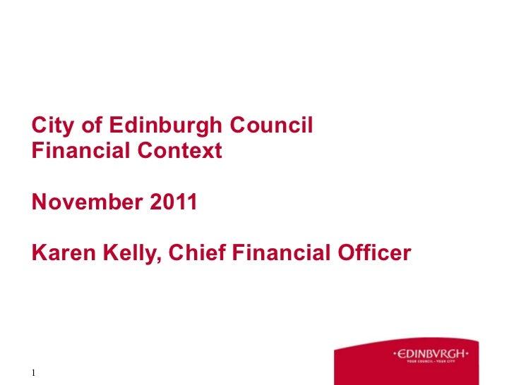 City of Edinburgh Council Financial Context November 2011 Karen Kelly, Chief Financial Officer